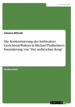 Die Konkretisierung der Ambivalenz Gerichtsrat Walters in Michael Thalheimers Inszenierung von