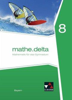 mathe.delta 8 Schülerband Bayern - Eisentraut, Franz;Leeb, Petra Bergmann, Dieter;Brendel, Anne;Ernst, Stefan