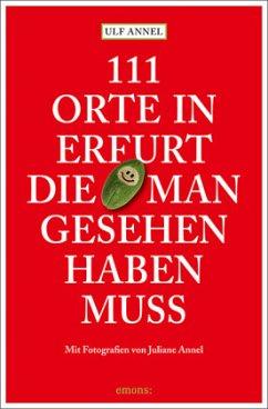 111 Orte in Erfurt die man gesehen haben muss - Annel, Ulf