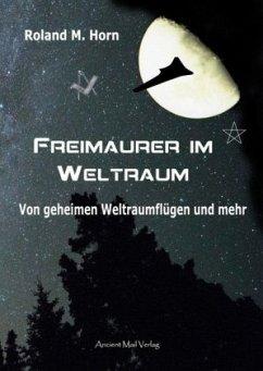 Freimaurer im Weltraum - Horn, Roland M.