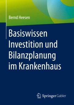 Basiswissen Investition und Bilanzplanung im Krankenhaus - Heesen, Bernd