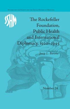 The Rockefeller Foundation, Public Health and International Diplomacy, 1920-1945 (eBook, ePUB) - Barona, Josep L