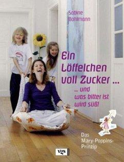 Ein Löffelchen voll Zucker ... und was bitter ist wird süß! (Restauflage) - Bohlmann, Sabine
