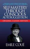 Self-Mastery Through Conscious Autosuggestion (Original Classic Edition) (eBook, ePUB)