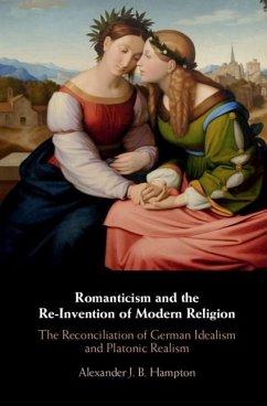 Romanticism and the Re-Invention of Modern Religion (eBook, ePUB) - Hampton, Alexander J. B.