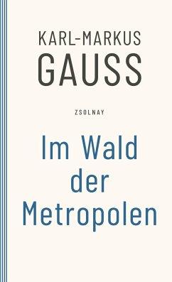 Im Wald der Metropolen - Gauß, Karl-Markus