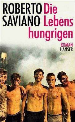 Die Lebenshungrigen (eBook, ePUB) - Saviano, Roberto