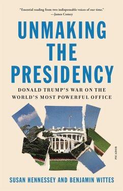 Unmaking the Presidency (eBook, ePUB) - Hennessey, Susan; Wittes, Benjamin