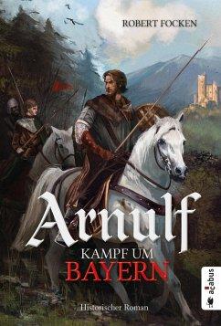 Arnulf. Kampf um Bayern (eBook, ePUB) - Focken, Robert