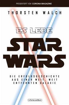 Es lebe Star Wars - Die Erfolgsgeschichte aus einer weit, weit entfernten Galaxis (eBook, ePUB) - Walch, Thorsten