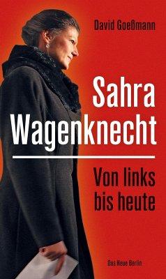 Von links bis heute: Sahra Wagenknecht (eBook, ePUB) - Goeßmann, David