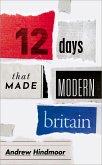 Twelve Days that Made Modern Britain (eBook, ePUB)