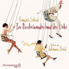 Im Durcheinanderland der Liebe, 5 Audio-CDs (Mängelexemplar) - Lelord, François