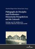 Pädagogik als Disziplin und Profession - Historische Perspektiven auf die Zukunft