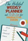 The Helpful Weekly Planner and To-Do List for Productive Doers