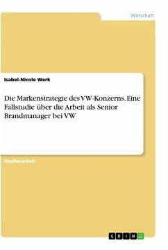 Die Markenstrategie des VW-Konzerns. Eine Fallstudie über die Arbeit als Senior Brandmanager bei VW