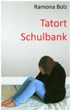 Tatort Schulbank - Bolz, Ramona