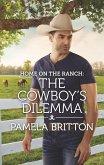 Home on the Ranch: The Cowboy's Dilemma (eBook, ePUB)