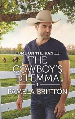 Home on the Ranch: The Cowboy's Dilemma (eBook, ePUB) - Britton, Pamela
