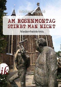 Am Rosenmontag stirbt man nicht - Rossié, Michael