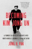 Becoming Kim Jong Un (eBook, ePUB)