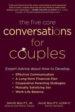The Five Core Conversations for Couples: Expert Advice about How to Develop Effective Communication, a Long-Term Financial Plan, Cooperative Parenting - Bulitt, David; Bulitt, Julie