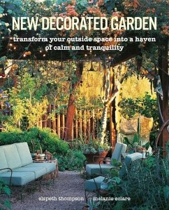 New Decorated Garden: Transform Your Outside Space Into a Haven of Calm and Tranquility - Thompson, Elspeth; Eclare, Melanie