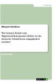 Wie können Kinder mit Migrationshintergrund effektiv in das deutsche Schulsystem eingegliedert werden?