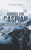 Across the Caspian: An Adventure Through the Caucasus to Mount Elbrus