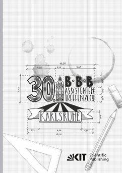 30. BBB-Assistententreffen in Karlsruhe - Fachkongress der wissenschaftlichen Mitarbeiter Bauwirtschaft   Baubetrieb   Bauverfahrenstechnik : 10. - 12. Juli 2019, Institut für Technologie und Management im Baubetrieb (TMB), Karlsruher Institut für Te