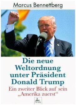Die neue Weltordnung unter Präsident Donald Trump - Bennettberg, Marcus