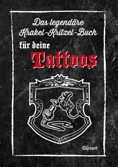 Das legendäre Krakel-Kritzel-Buch für deine Tattoos - Wünsch-Cloerkes, Ute