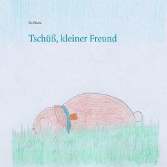 Tschüß, kleiner Freund (eBook, ePUB)