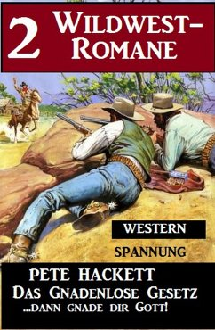 2 Pete Hackett Wildwest-Romane: Das gnadenlose Gesetz / ...dann gnade dir Gott! (eBook, ePUB) - Hackett, Pete