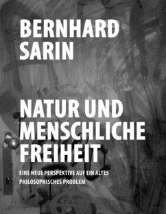 Natur und menschliche Freiheit - Sarin, Bernhard