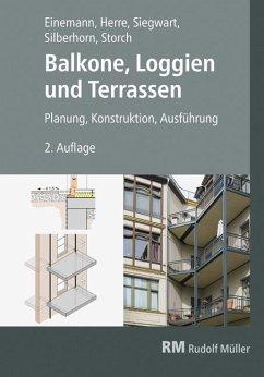 Balkone, Loggien und Terrassen - Einemann, Axel; Herre, Walter; Siegwart, Michael; Silberhorn, Michael; Storch, Wolfgang