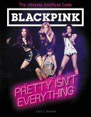 BLACKPINK: Pretty Isn't Everything (The Ultimate Unofficial Guide) (eBook, ePUB)
