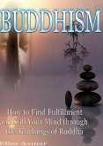 Buddhism: How to Find Fulfilment and Still Your Mind Through the Teachings of Buddha (eBook, ePUB)