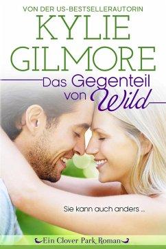 Das Gegenteil von wild (Clover Park, Buch 1) (eBook, ePUB) - Gilmore, Kylie