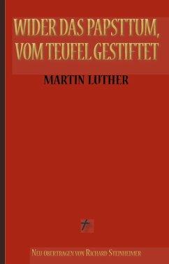 Martin Luther: Wider das Papsttum, vom Teufel gestiftet (eBook, ePUB)