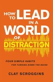 How to Lead in a World of Distraction (eBook, ePUB)