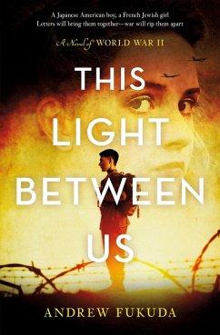 This Light Between Us: A Novel of World War II