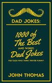 Dad Jokes: 1000 of The Best (and WORST) DAD JOKES: For Dads who THINK they're funny!