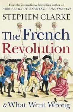 The French Revolution and What Went Wrong - Clarke, Stephen