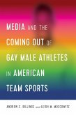 Media and the Coming Out of Gay Male Athletes in American Team Sports (eBook, ePUB)