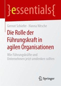 Die Rolle der Führungskraft in agilen Organisationen - Schiefer, Gernot;Nitsche, Hanna