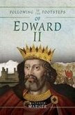 Following in the Footsteps of Edward II: A Historical Guide to the Medieval King