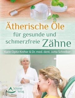 Ätherische Öle für gesunde und schmerzfreie Zähne (eBook, ePUB) - Opitz-Kreher, Karin; Schreiber, dent. Jutta