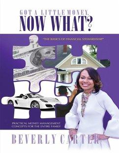 Got a Little Money, Now What?: The Basics of Financial Stewardship (eBook, ePUB) - Carter, Beverly