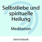 Selbstliebe und spirituelle Heilung - Meditation (MP3-Download)